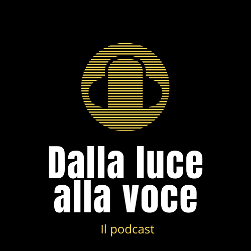 podcast dalla luce alla voce